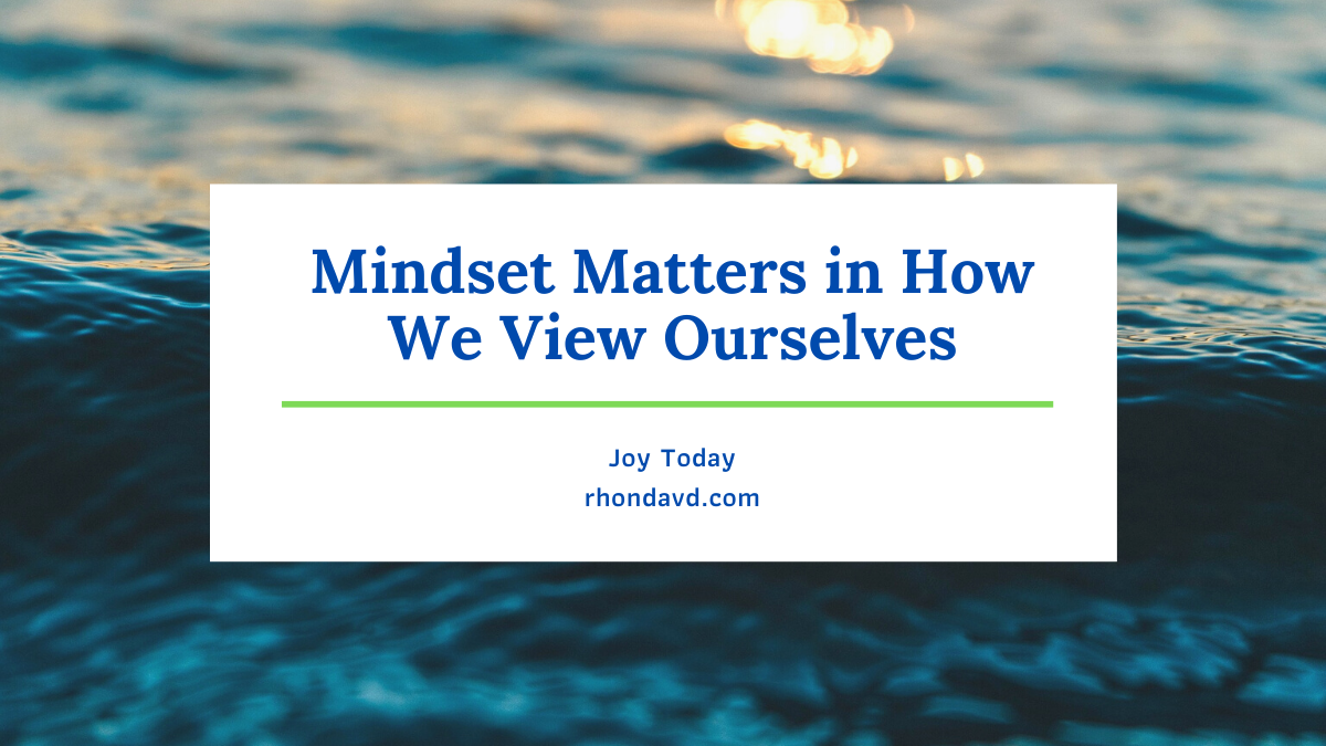 Mindset matters in how we view ourselves. If we let our emotions be in control, we lose control over our mindset and our thoughts.