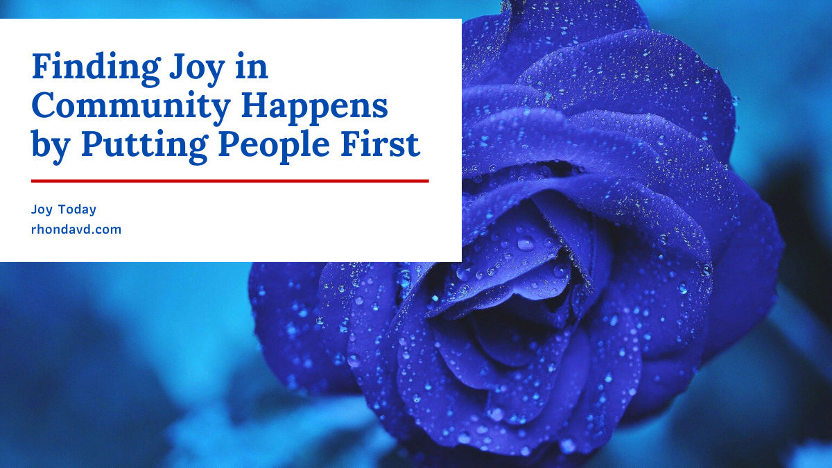 Finding Joy in Community Happens by Putting People First