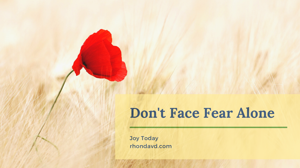 Do you feel like you have to face your fear alone? Don't hold those who want to help at arms length. Don't face fear alone. God made us to face fear together.