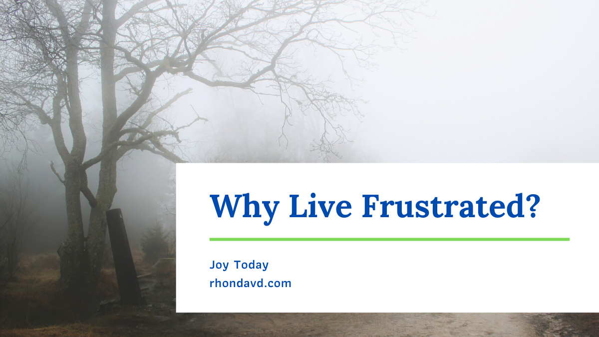 Why Live Frustrated?