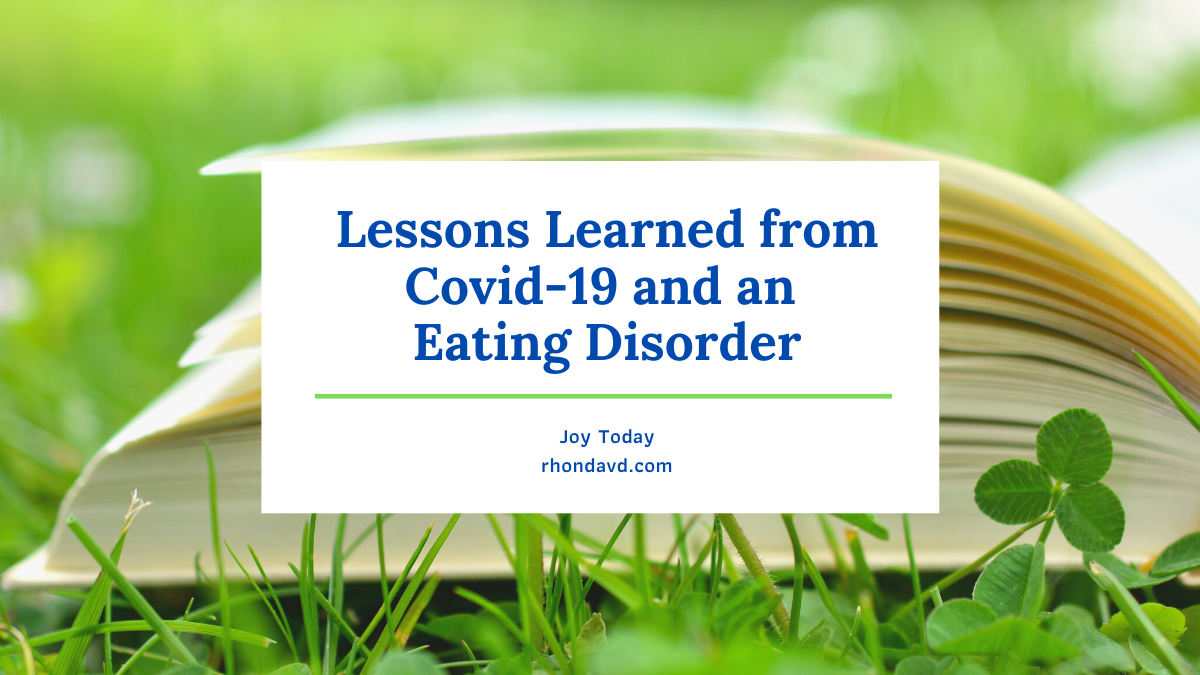 Covid-19 and an eating disorder are both diseases that can feel hopeless, but lessons learned from Covid-19 and an eating disorder focus on the need to focus on hope, faith, and trust in God's faithfulness.