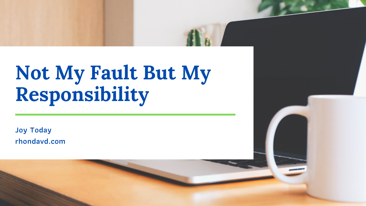 Not My Fault But My Responsibility